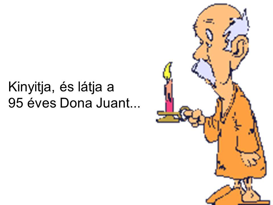 Kinyitja, és látja a 95 éves Dona Juant...
