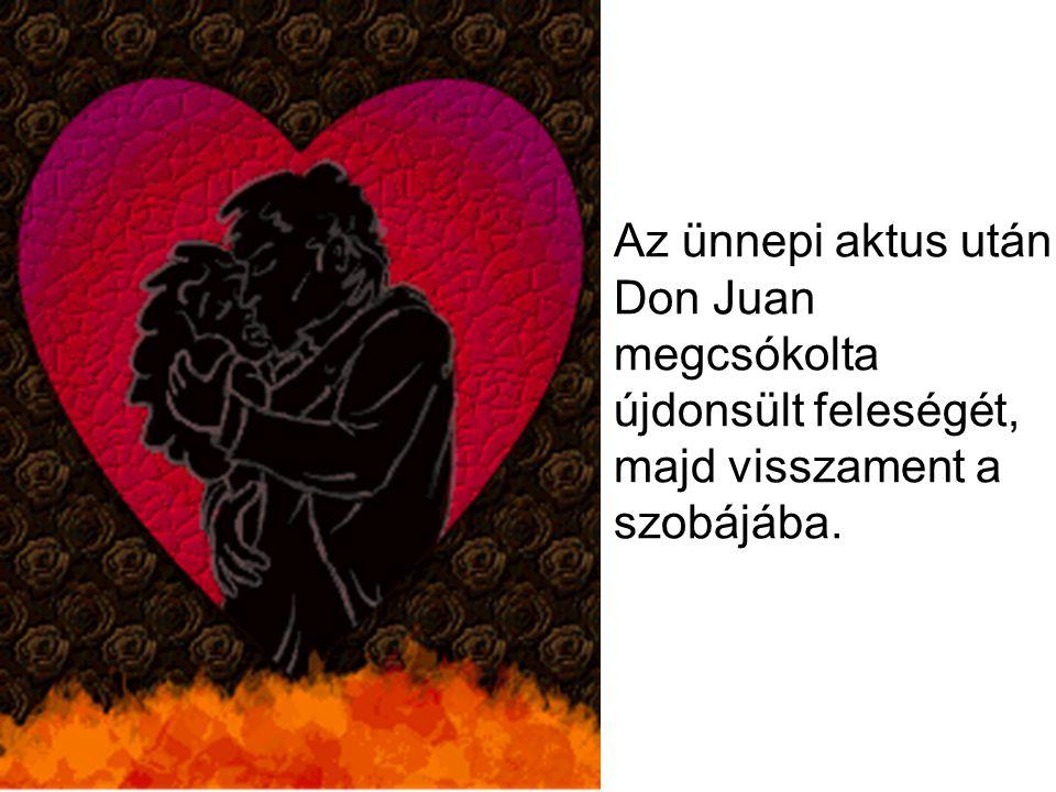 Az ünnepi aktus után, Don Juan megcsókolta újdonsült feleségét, majd visszament a szobájába.