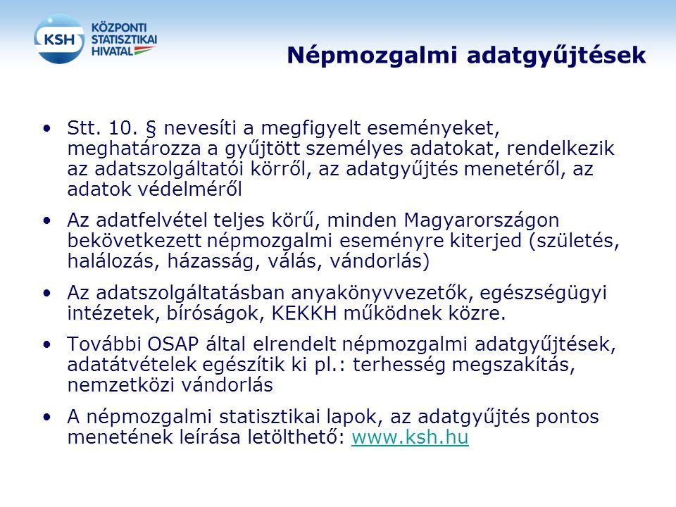 Népmozgalmi adatgyűjtések •Stt. 10. § nevesíti a megfigyelt eseményeket, meghatározza a gyűjtött személyes adatokat, rendelkezik az adatszolgáltatói k