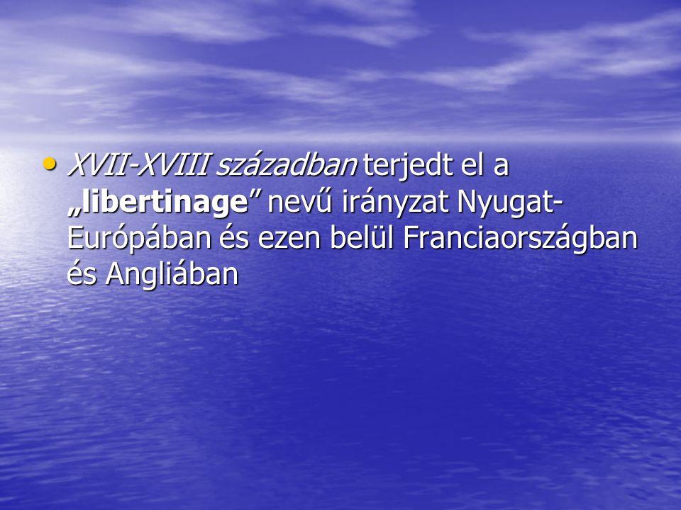"""• XVII-XVIII században terjedt el a """"libertinage"""" nevű irányzat Nyugat- Európában és ezen belül Franciaországban és Angliában"""