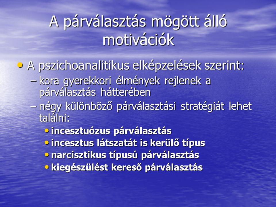 """• Alfred Adler osztrák pszichiáter: –Felülkerekedés Carl Gustav Jung svájci pszichiáter: a párválasztást a """"kollektív tudattalan ősképei - melyeket magunkban hordozunk - határozzák meg Egyes szociálpszichológiai nézetek szerint: –párválasztás hátterében állhat egyrészt valamiféle szülői tiltás –a szülői családban kielégített illetve ki nem elégített szükségletek –a kiegészülési törekvés"""