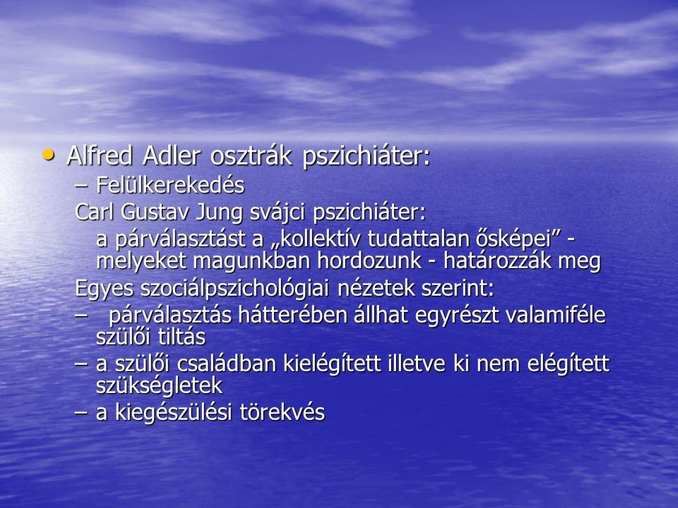 """• Alfred Adler osztrák pszichiáter: –Felülkerekedés Carl Gustav Jung svájci pszichiáter: a párválasztást a """"kollektív tudattalan ősképei"""" - melyeket m"""