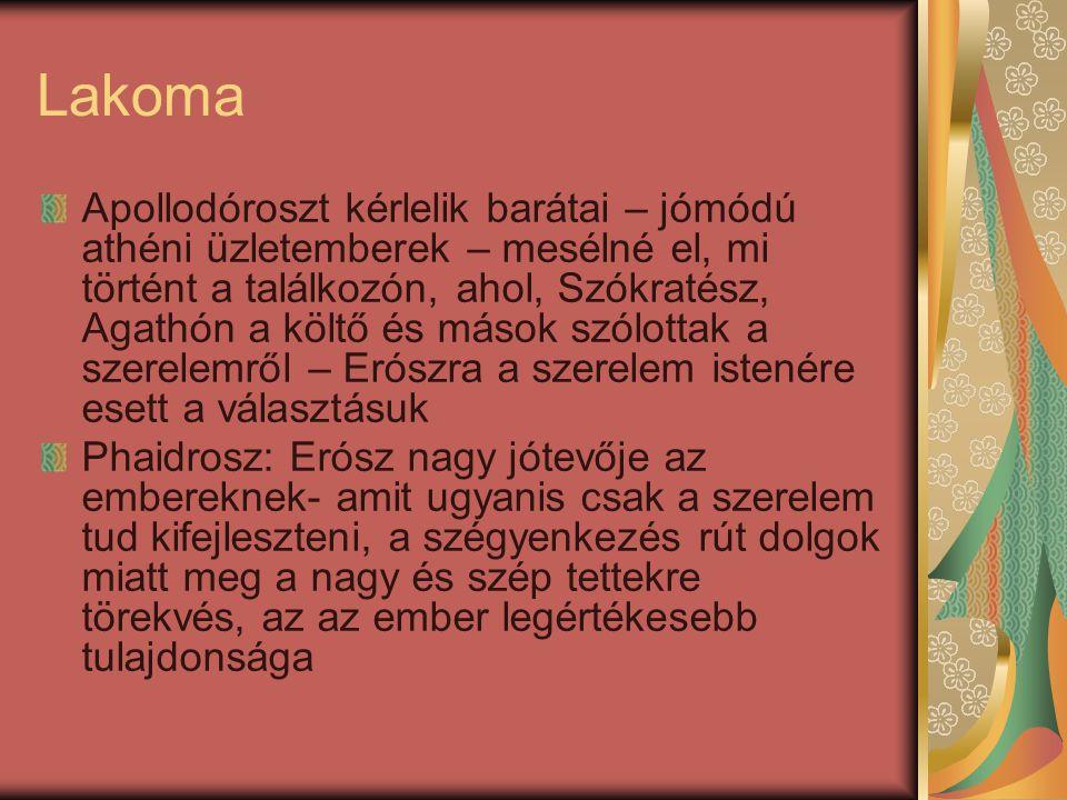 Lakoma Apollodóroszt kérlelik barátai – jómódú athéni üzletemberek – mesélné el, mi történt a találkozón, ahol, Szókratész, Agathón a költő és mások s