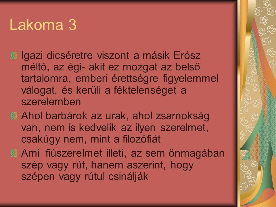 Lakoma 3 Igazi dicséretre viszont a másik Erósz méltó, az égi- akit ez mozgat az belső tartalomra, emberi érettségre figyelemmel válogat, és kerüli a
