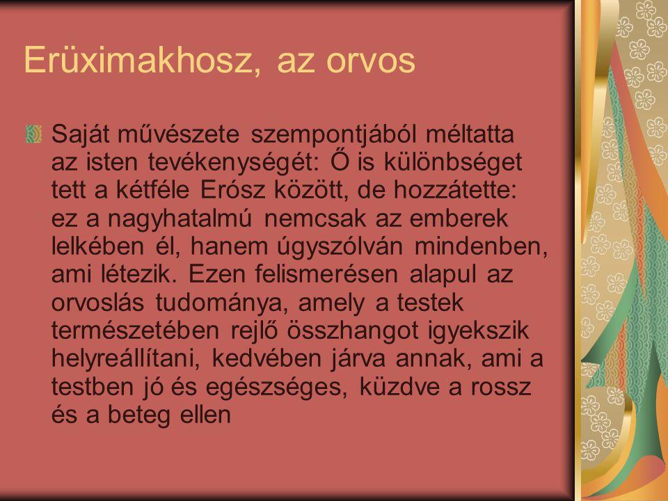 Erüximakhosz, az orvos Saját művészete szempontjából méltatta az isten tevékenységét: Ő is különbséget tett a kétféle Erósz között, de hozzátette: ez