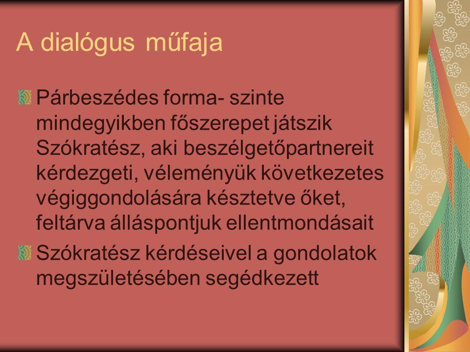 A dialógus műfaja Párbeszédes forma- szinte mindegyikben főszerepet játszik Szókratész, aki beszélgetőpartnereit kérdezgeti, véleményük következetes v