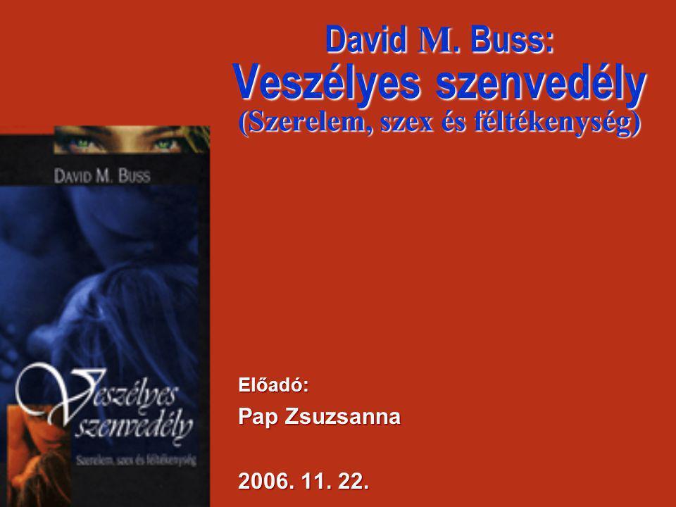 David M. Buss: Veszélyes szenvedély (Szerelem, szex és féltékenység) Előadó: Pap Zsuzsanna 2006. 11. 22.