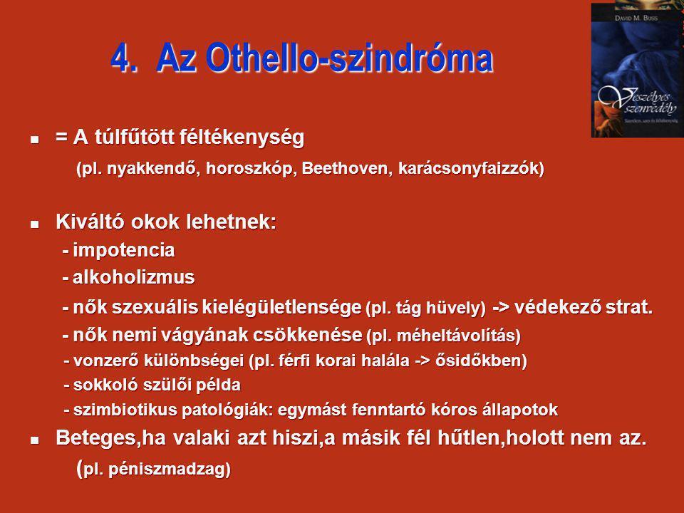 4. Az Othello-szindróma  = A túlfűtött féltékenység (pl. nyakkendő, horoszkóp, Beethoven, karácsonyfaizzók) (pl. nyakkendő, horoszkóp, Beethoven, kar