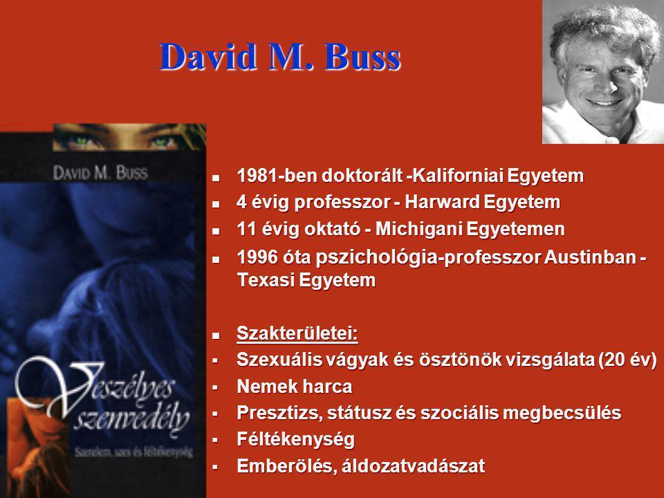 David M. Buss  1981-ben doktorált -Kaliforniai Egyetem  4 évig professzor - Harward Egyetem  11 évig oktató - Michigani Egyetemen  1996 óta pszich