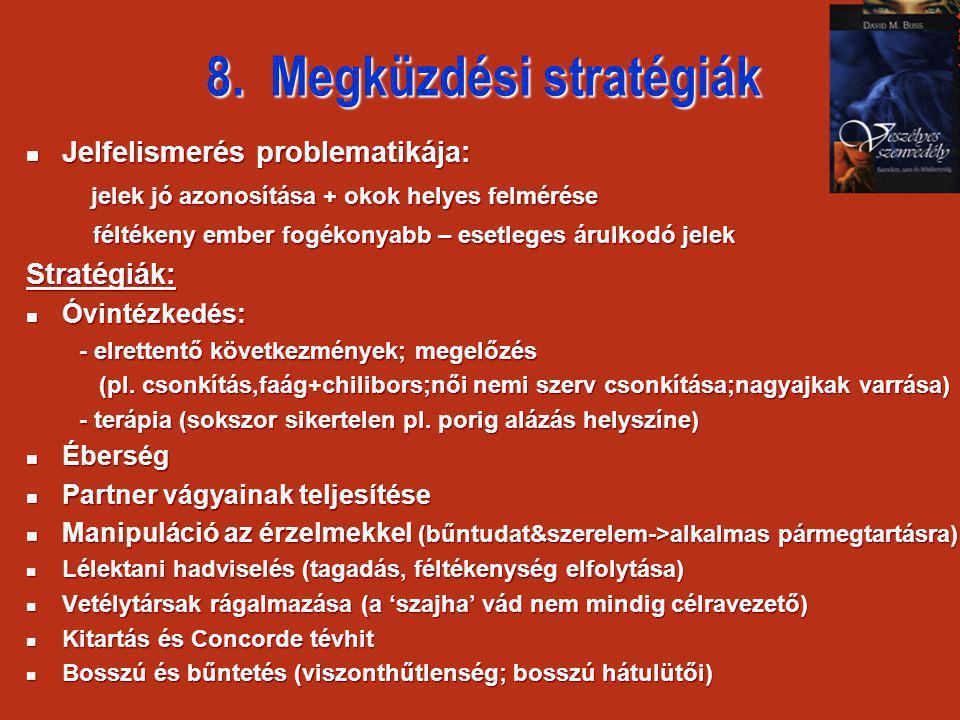 8. Megküzdési stratégiák  Jelfelismerés problematikája: jelek jó azonosítása + okok helyes felmérése jelek jó azonosítása + okok helyes felmérése fél