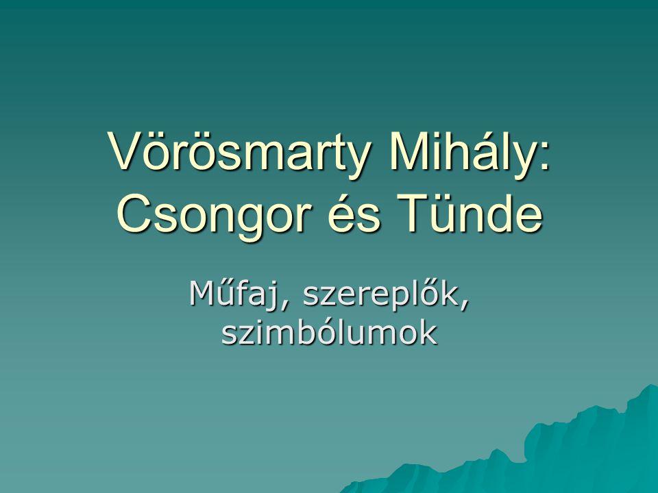 Vörösmarty Mihály: Csongor és Tünde Műfaj, szereplők, szimbólumok