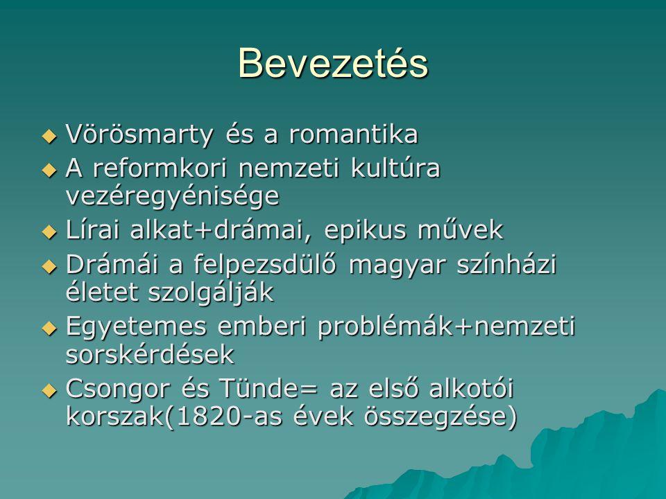 Bevezetés  Vörösmarty és a romantika  A reformkori nemzeti kultúra vezéregyénisége  Lírai alkat+drámai, epikus művek  Drámái a felpezsdülő magyar