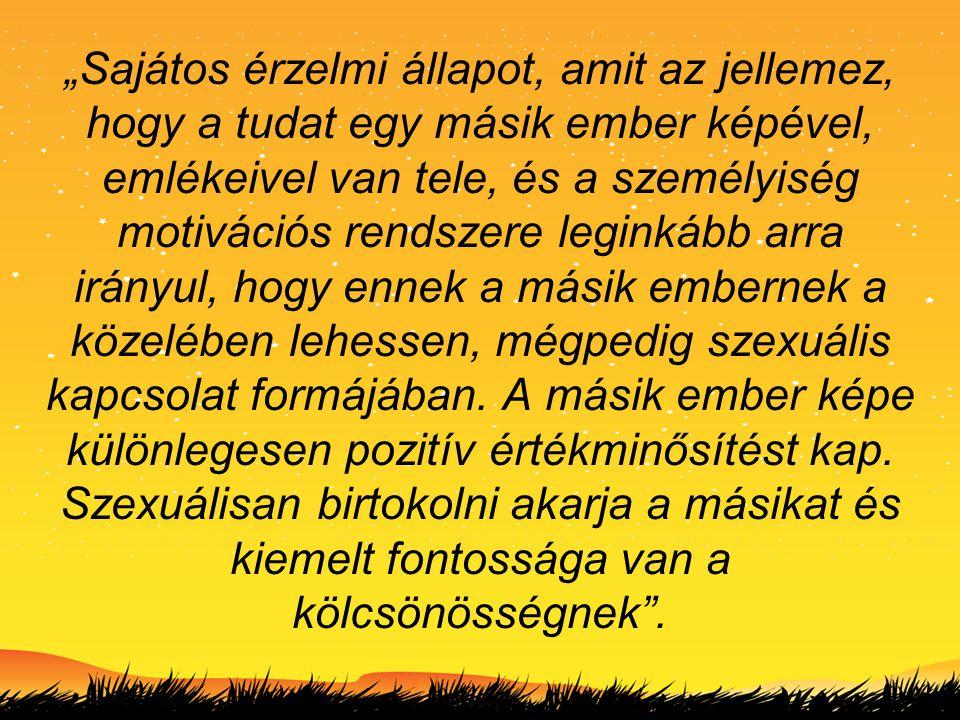 • Szenvedély – függőség • Örömelv – Freud • Beteljesületlen szerelem • Plátói szerelem – szexualitás – lemondás • Homoszexuális szerelem