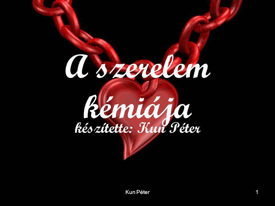 Kun Péter1 A szerelem kémiája készítette: Kun Péter