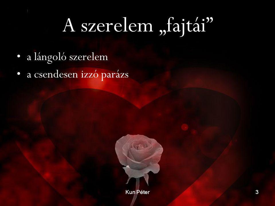 """Kun Péter3 A szerelem """"fajtái •a lángoló szerelem •a csendesen izzó parázs"""