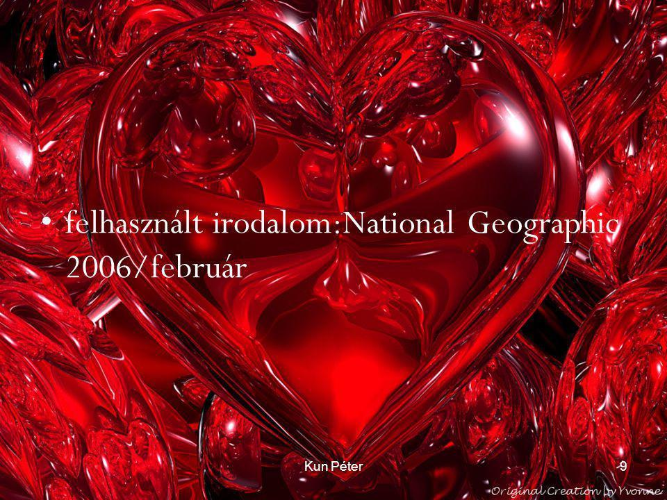 Kun Péter9 •felhasznált irodalom:National Geographic 2006/február