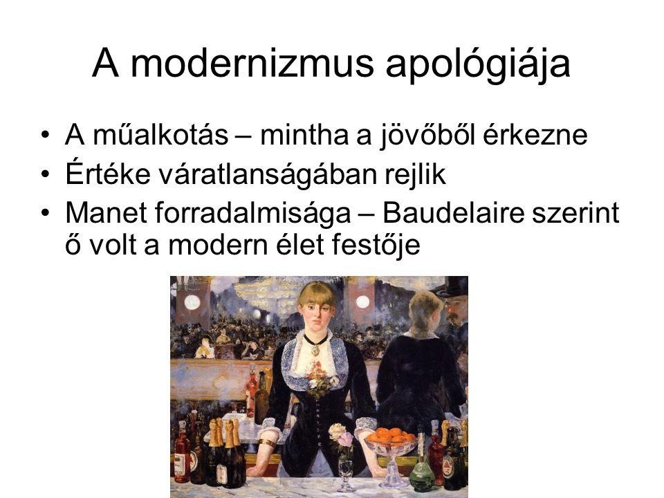 A modernizmus apológiája •A műalkotás – mintha a jövőből érkezne •Értéke váratlanságában rejlik •Manet forradalmisága – Baudelaire szerint ő volt a modern élet festője