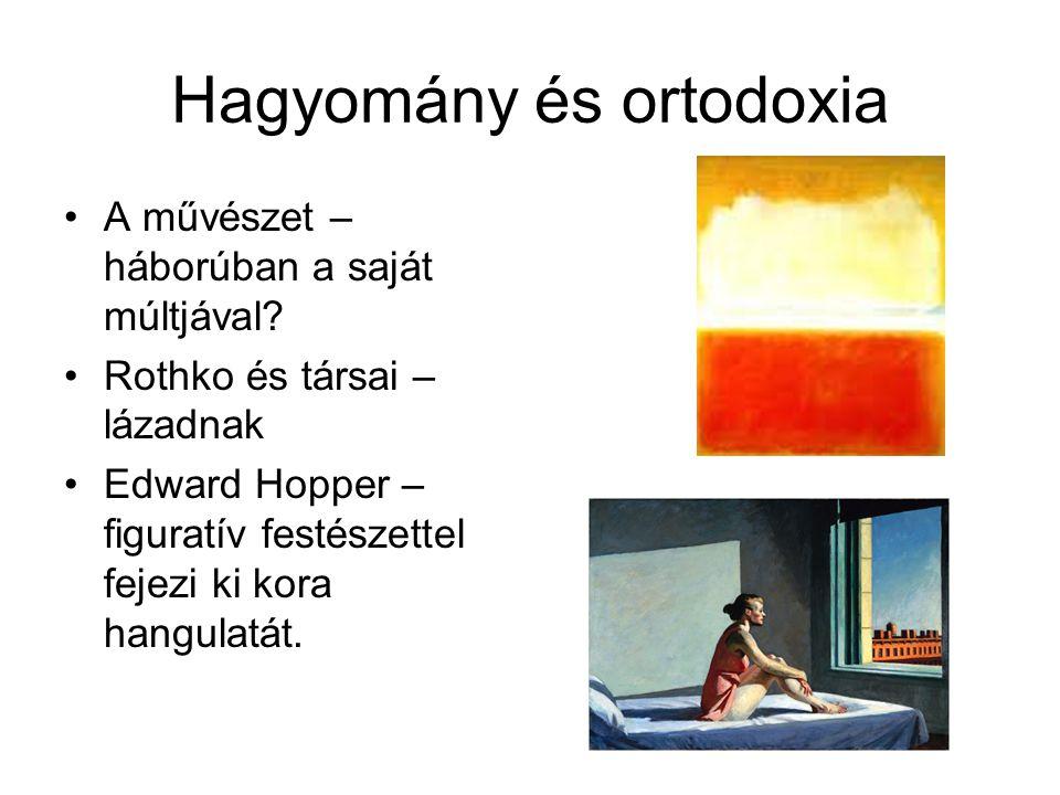Hagyomány és ortodoxia •A művészet – háborúban a saját múltjával.