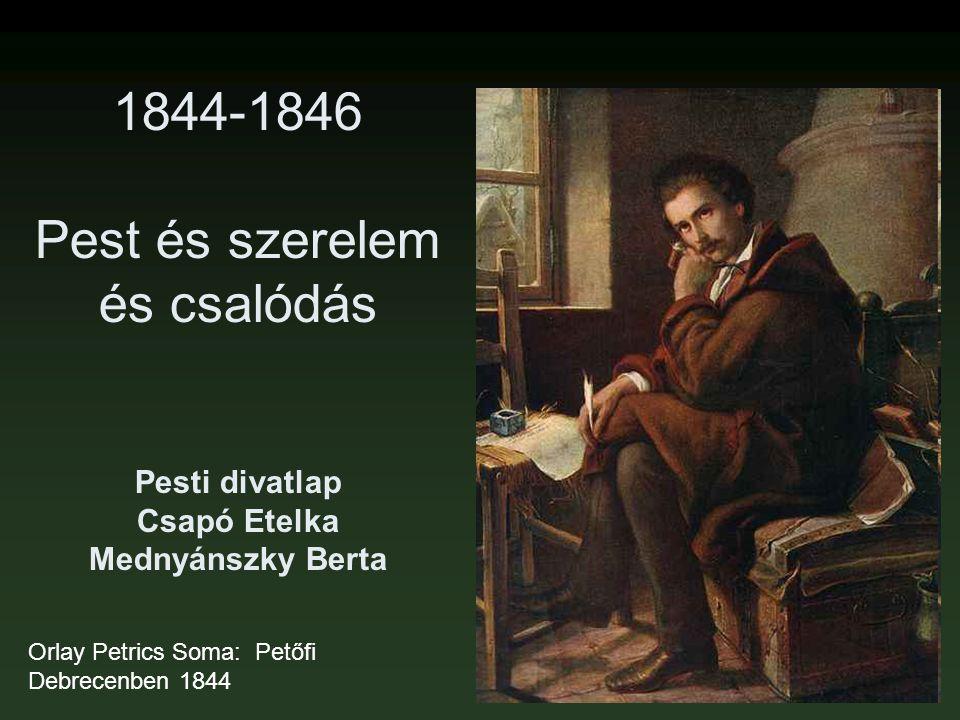 1844-1846 Pest és szerelem és csalódás Pesti divatlap Csapó Etelka Mednyánszky Berta Orlay Petrics Soma: Petőfi Debrecenben 1844