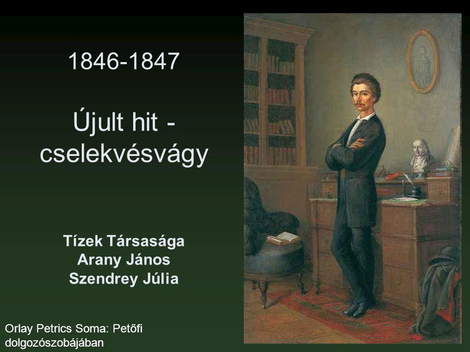 1846-1847 Újult hit - cselekvésvágy Tízek Társasága Arany János Szendrey Júlia Orlay Petrics Soma: Petőfi dolgozószobájában