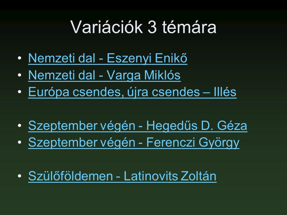 Variációk 3 témára •Nemzeti dal - Eszenyi EnikőNemzeti dal - Eszenyi Enikő •Nemzeti dal - Varga MiklósNemzeti dal - Varga Miklós •Európa csendes, újra
