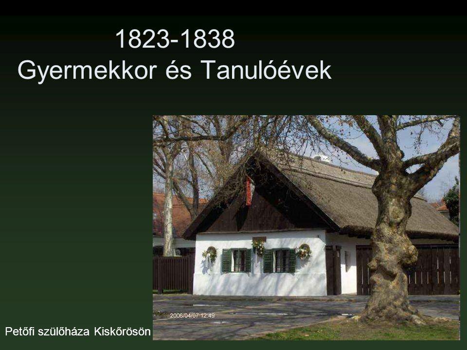 1823-1838 Gyermekkor és Tanulóévek Petőfi szülőháza Kiskőrösön