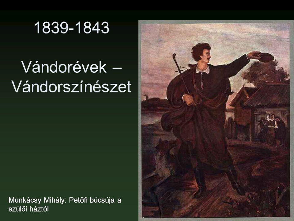 1839-1843 Vándorévek – Vándorszínészet Munkácsy Mihály: Petőfi búcsúja a szülői háztól