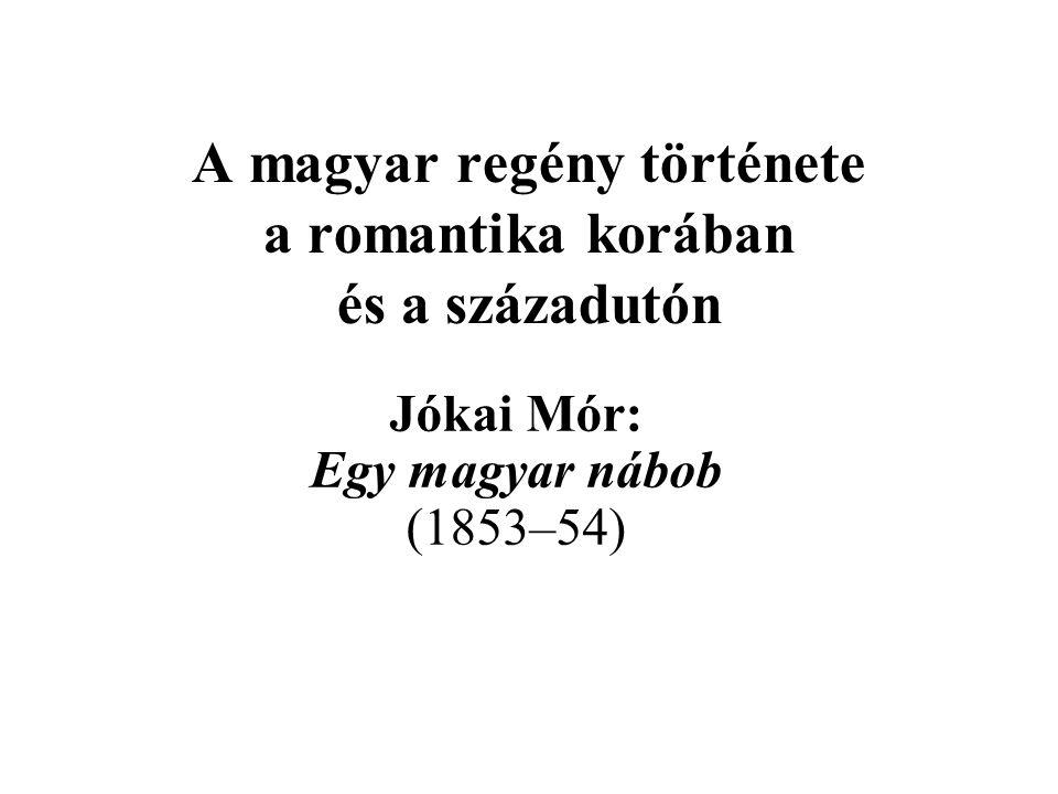 Jókai Mór: Egy magyar nábob (1853–54) A magyar regény története a romantika korában és a századutón