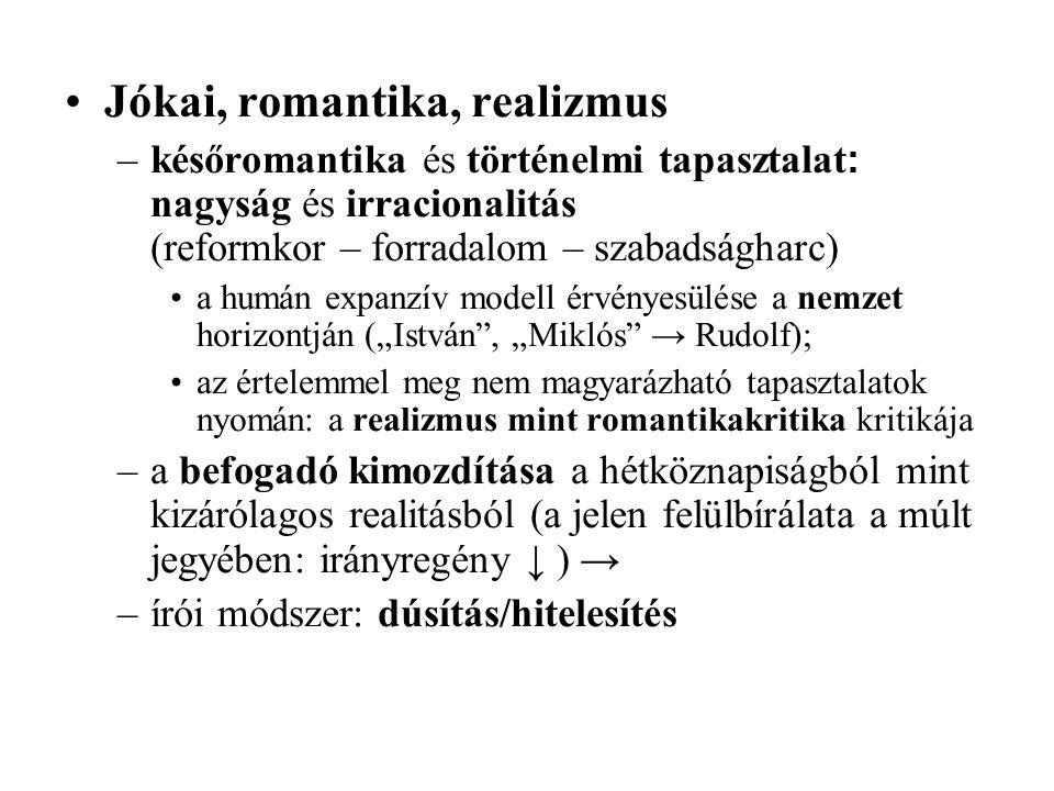 •Jókai, romantika, realizmus –későromantika és történelmi tapasztalat : nagyság és irracionalitás (reformkor – forradalom – szabadságharc) •a humán ex