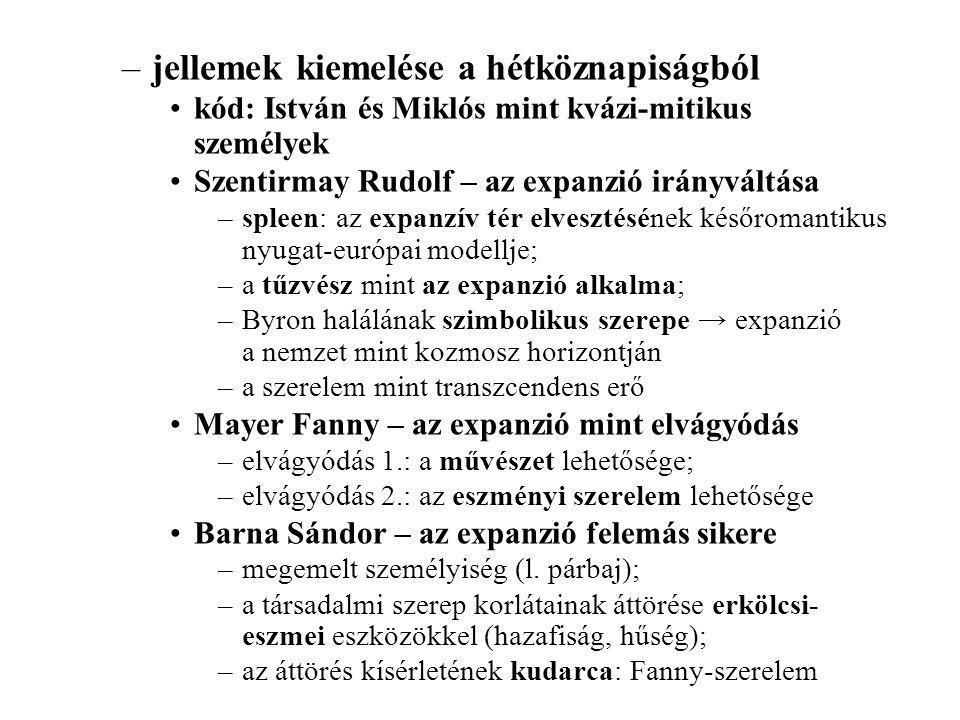 –jellemek kiemelése a hétköznapiságból •kód: István és Miklós mint kvázi-mitikus személyek •Szentirmay Rudolf – az expanzió irányváltása –spleen: az e