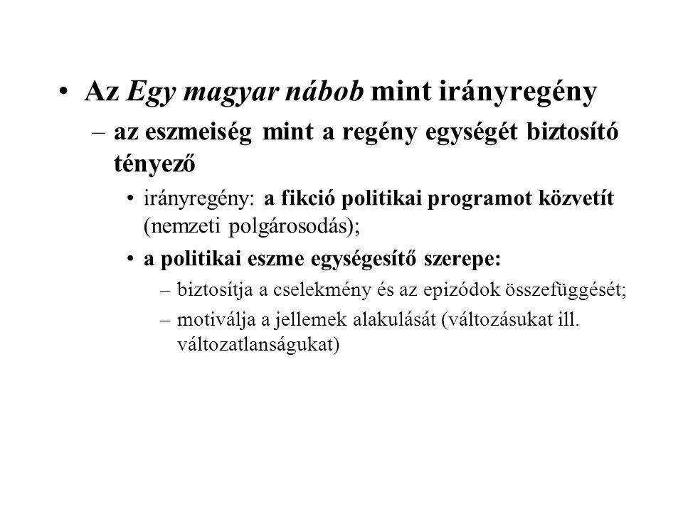 •Az Egy magyar nábob mint irányregény –az eszmeiség mint a regény egységét biztosító tényező •irányregény: a fikció politikai programot közvetít (nemz