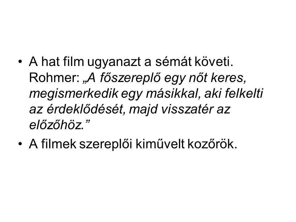 """Rohmer realizmusa •Rohmer """"filmnyelve Bazin filmelméletéből vezethető le."""