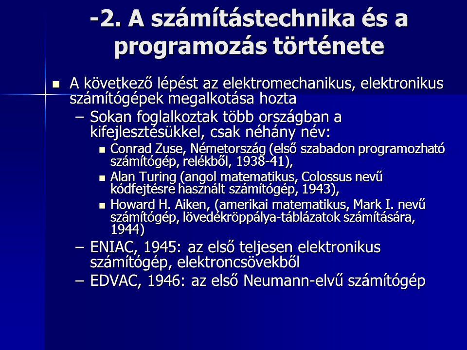 -2. A számítástechnika és a programozás története  A következő lépést az elektromechanikus, elektronikus számítógépek megalkotása hozta –Sokan foglal