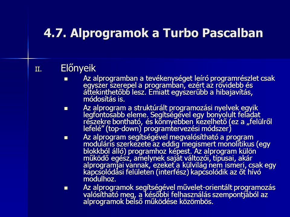 4.7. Alprogramok a Turbo Pascalban II. Előnyeik  Az alprogramban a tevékenységet leíró programrészlet csak egyszer szerepel a programban, ezért az rö