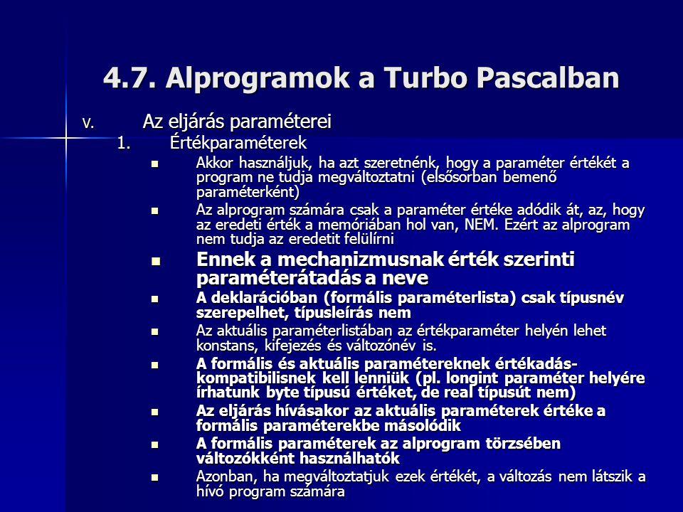 4.7. Alprogramok a Turbo Pascalban V. Az eljárás paraméterei 1.Értékparaméterek  Akkor használjuk, ha azt szeretnénk, hogy a paraméter értékét a prog