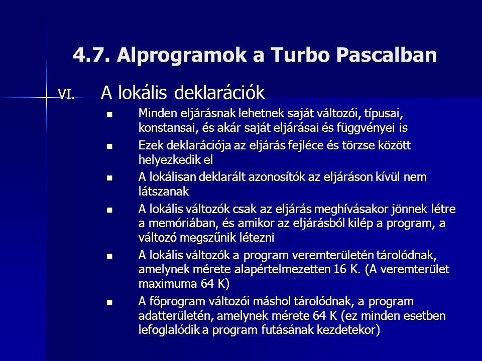 4.7. Alprogramok a Turbo Pascalban VI. A lokális deklarációk  Minden eljárásnak lehetnek saját változói, típusai, konstansai, és akár saját eljárásai