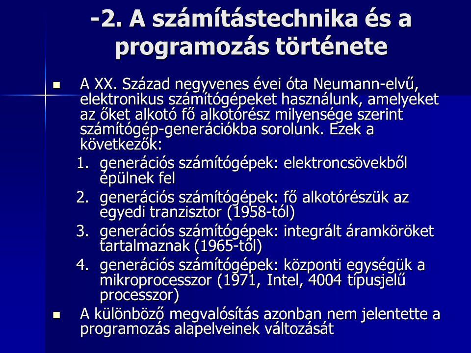 -2. A számítástechnika és a programozás története  A XX. Század negyvenes évei óta Neumann-elvű, elektronikus számítógépeket használunk, amelyeket az