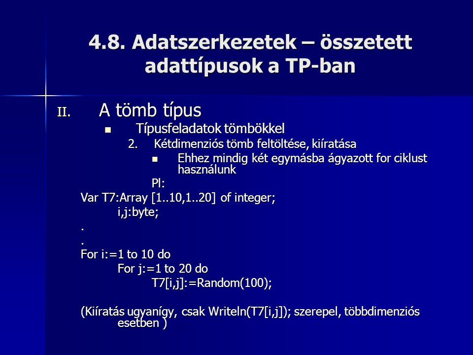 4.8. Adatszerkezetek – összetett adattípusok a TP-ban II. A tömb típus  Típusfeladatok tömbökkel 2.Kétdimenziós tömb feltöltése, kiíratása  Ehhez mi