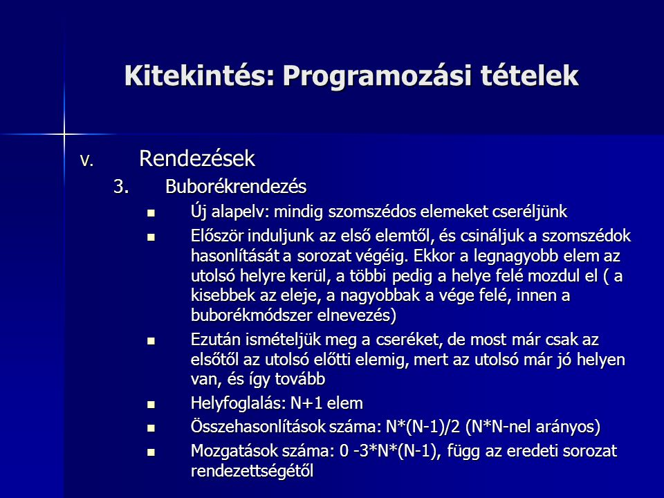 Kitekintés: Programozási tételek V. Rendezések 3.Buborékrendezés  Új alapelv: mindig szomszédos elemeket cseréljünk  Először induljunk az első elemt