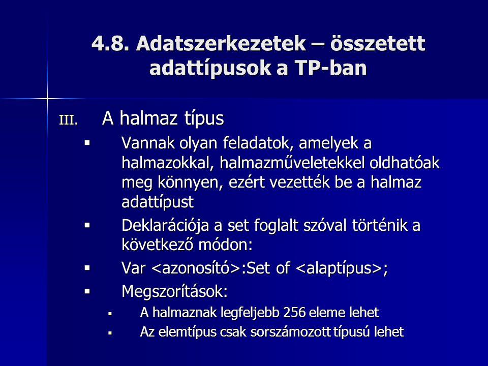 4.8. Adatszerkezetek – összetett adattípusok a TP-ban III. A halmaz típus  Vannak olyan feladatok, amelyek a halmazokkal, halmazműveletekkel oldhatóa