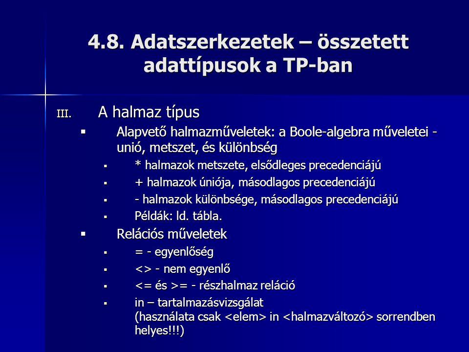 4.8. Adatszerkezetek – összetett adattípusok a TP-ban III. A halmaz típus  Alapvető halmazműveletek: a Boole-algebra műveletei - unió, metszet, és kü