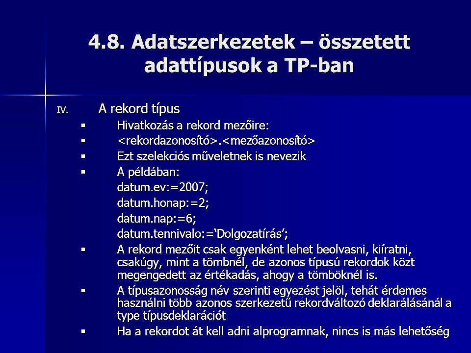 4.8. Adatszerkezetek – összetett adattípusok a TP-ban IV. A rekord típus  Hivatkozás a rekord mezőire: . .  Ezt szelekciós műveletnek is nevezik 