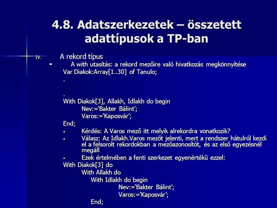 4.8. Adatszerkezetek – összetett adattípusok a TP-ban IV. A rekord típus  A with utasítás: a rekord mezőire való hivatkozás megkönnyítése Var Diakok: