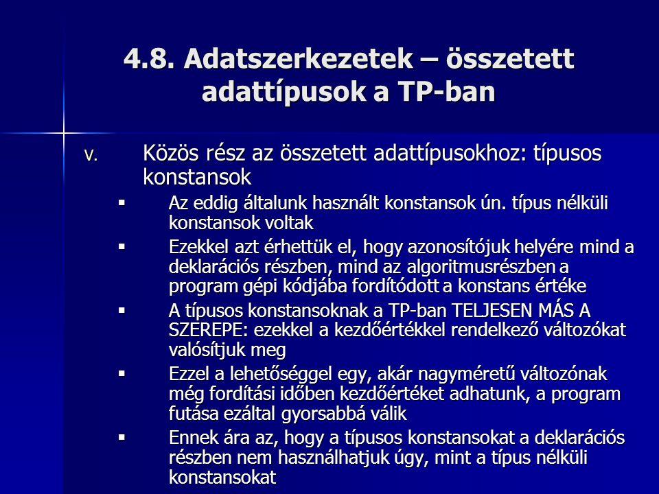 4.8. Adatszerkezetek – összetett adattípusok a TP-ban V. Közös rész az összetett adattípusokhoz: típusos konstansok  Az eddig általunk használt konst