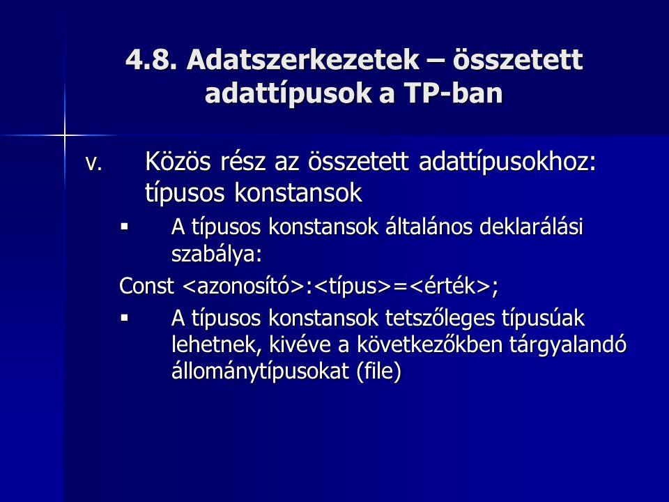 4.8. Adatszerkezetek – összetett adattípusok a TP-ban V. Közös rész az összetett adattípusokhoz: típusos konstansok  A típusos konstansok általános d