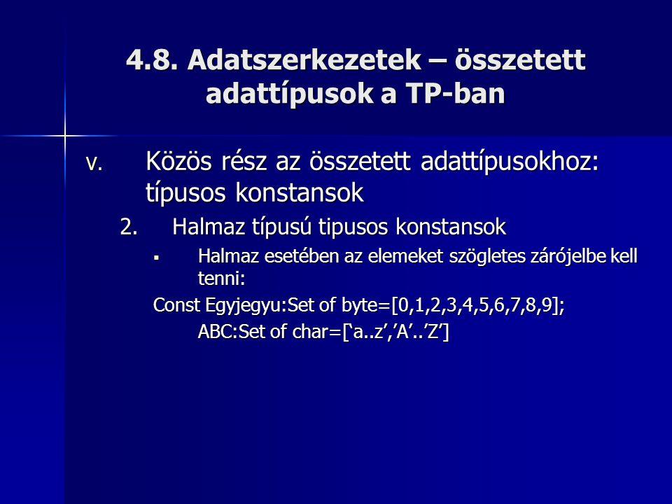 4.8. Adatszerkezetek – összetett adattípusok a TP-ban V. Közös rész az összetett adattípusokhoz: típusos konstansok 2.Halmaz típusú tipusos konstansok