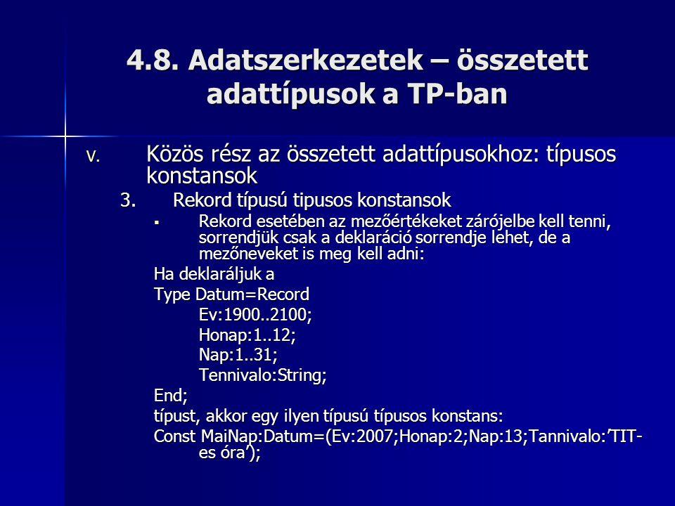 4.8. Adatszerkezetek – összetett adattípusok a TP-ban V. Közös rész az összetett adattípusokhoz: típusos konstansok 3.Rekord típusú tipusos konstansok