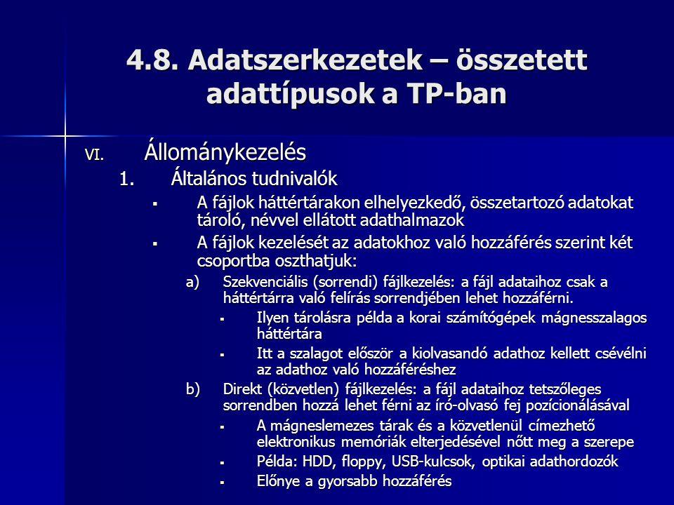 4.8. Adatszerkezetek – összetett adattípusok a TP-ban VI. Állománykezelés 1.Általános tudnivalók  A fájlok háttértárakon elhelyezkedő, összetartozó a