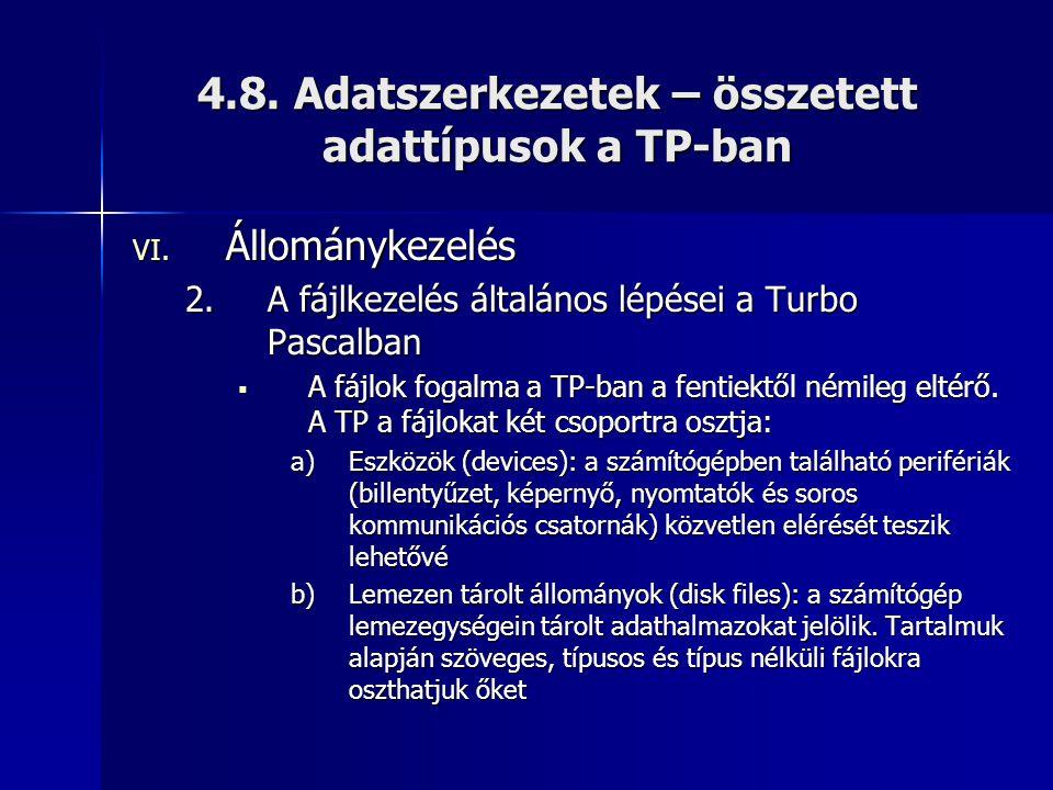 4.8. Adatszerkezetek – összetett adattípusok a TP-ban VI. Állománykezelés 2.A fájlkezelés általános lépései a Turbo Pascalban  A fájlok fogalma a TP-