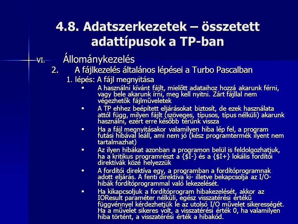 4.8. Adatszerkezetek – összetett adattípusok a TP-ban VI. Állománykezelés 2.A fájlkezelés általános lépései a Turbo Pascalban 1. lépés: A fájl megnyit